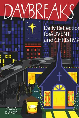 Daybreaks: Daily Reflections for Advent and Christmas - D'Arcy, Paula