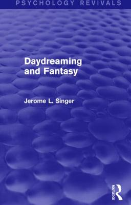 Daydreaming and Fantasy - Singer, Jerome L., PhD