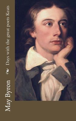 Days with the Great Poets Keats - Byron, May