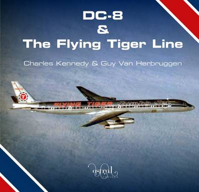 DC-8 and the Flying Tiger Line - Kennedy, Charles, and Van Herbruggen, Guy