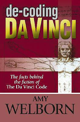 de-Coding Da Vinci: The Facts Behind the Fiction of the Da Vinci Code - Welborn, Amy, M.A.