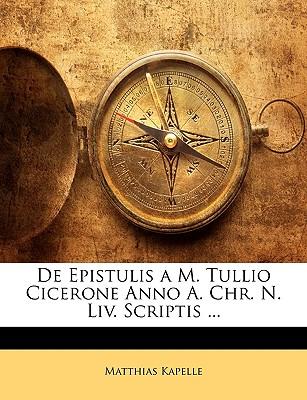 de Epistulis A M. Tullio Cicerone Anno A. Chr. N. LIV Scriptis (1906) - Kapelle, Matthias