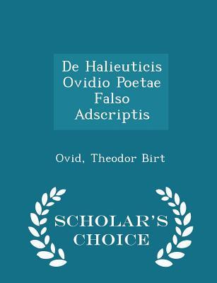 de Halieuticis Ovidio Poetae Falso Adscriptis - Scholar's Choice Edition - Birt, Ovid Theodor