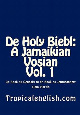 de Holy Biebl: A Jamaikian Vosian Vol. 1: de Book Au Genesis to de Book Au Jeutaronamy - Martin, Liam