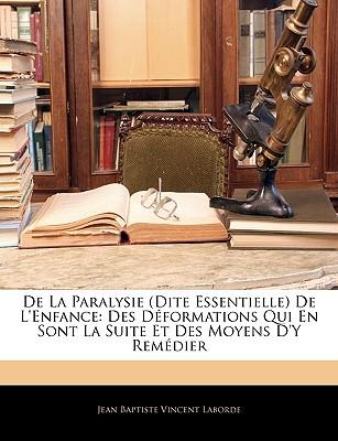 de La Paralysie (Dite Essentielle) de L'Enfance: Des Deformations Qui En Sont La Suite Et Des Moyens D'y Remedier - Laborde, Jean Baptiste Vincent