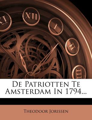 de Patriotten Te Amsterdam in 1794... - Jorissen, Theodoor