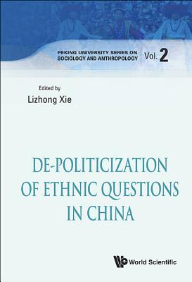 De-politicization Of Ethnic Questions In China - Xie, Lizhong (Editor)