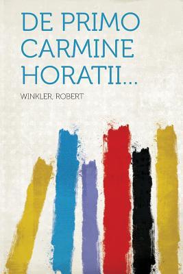 de Primo Carmine Horatii... - Robert, Winkler (Creator)