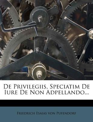 de Privilegiis, Speciatim de Iure de Non Adpellando... - Von Pufendorf, Friedrich Esaias (Creator)