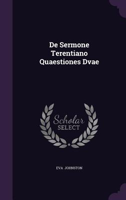 de Sermone Terentiano Quaestiones Dvae - Johnston, Eva