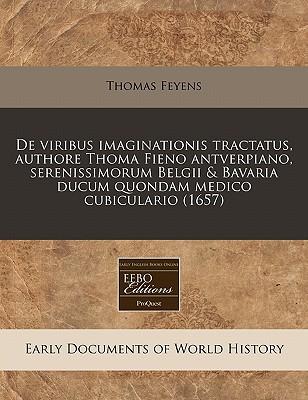 de Viribus Imaginationis Tractatus, Authore Thoma Fieno Antverpiano, Serenissimorum Belgii & Bavaria Ducum Quondam Medico Cubiculario (1657) - Feyens, Thomas