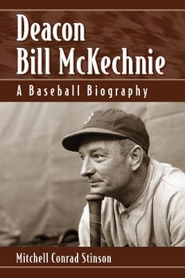Deacon Bill McKechnie: A Baseball Biography - Stinson, Mitchell Conrad