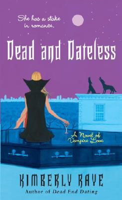 Dead and Dateless: A Novel of Vampire Love - Raye, Kimberly