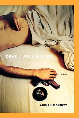 Dead I Well May Be - McKinty, Adrian