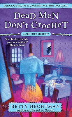 Dead Men Don't Crochet - Hechtman, Betty