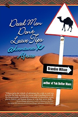 Dead Men Don't Leave Tips: Adventures X Africa - Wilson, Brandon (Photographer)