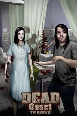 Dead: Onset: Book one of the New DEAD series - Butnariu, Andy (Illustrator), and Brown, Tw
