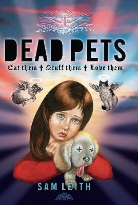 Dead Pets: Stuff Them, Eat Them, Love Them - Leith, Sam