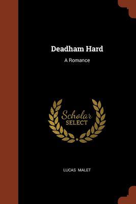 Deadham Hard: A Romance - Malet, Lucas