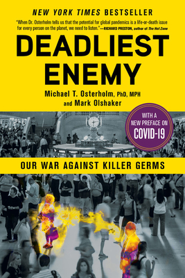Deadliest Enemy: Our War Against Killer Germs - Osterholm, Michael T, PhD, MPH, and Olshaker, Mark