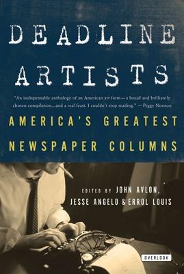 Deadline Artists: America's Greatest Newspaper Columns - Avlon, John (Editor), and Angelo, Jesse (Editor), and Louis, Errol (Editor)