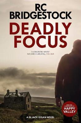Deadly Focus: A DI Jack Dylan Novel - Bridgestock, R. C.