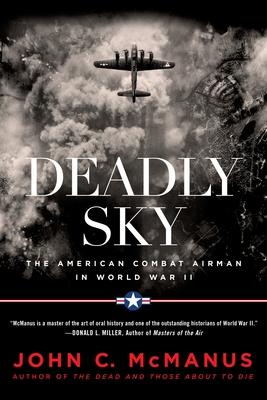 Deadly Sky: The American Combat Airman in World War II - McManus, John C