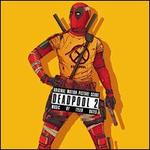 Deadpool 2 [Original Motion Picture Score Soundtrack]