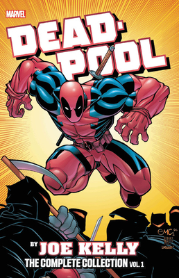 Deadpool by Joe Kelly: The Complete Collection Vol. 1 - Kelly, Joe (Text by), and Lee, Stan (Text by)