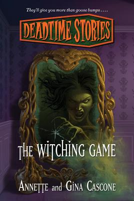 Deadtime Stories: The Witching Game - Cascone, Annette, and Cascone, Gina