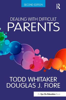Dealing with Difficult Parents - Whitaker, Todd