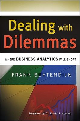Dealing with Dilemmas: Where Business Analytics Fall Short - Buytendijk, Frank