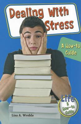 Dealing with Stress: A How-To Guide - Wroble, Lisa A
