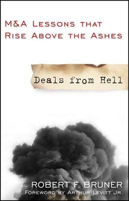 Deals from Hell: M&A Lessons That Rise Above the Ashes - Bruner, Robert F, and Levitt, Arthur (Foreword by)