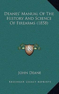 Deanes' Manual of the History and Science of Firearms (1858) - Deane, John