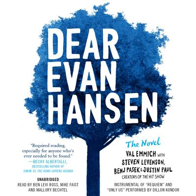 Dear Evan Hansen: The Novel - Ross, Ben Levi (Read by), and Bechtel, Mallory (Read by), and Emmich, Val