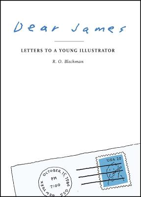 Dear James: Letters to a Young Illustrator - Blechman, R O