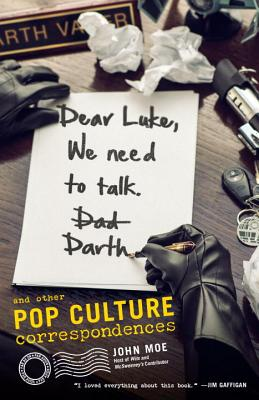 Dear Luke, We Need to Talk, Darth: And Other Pop Culture Correspondences - Moe, John