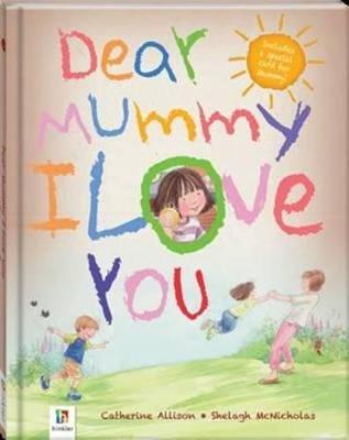 Dear Mummy I Love You - Allison, Catherine
