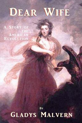 Dear Wife: A Story of the American Revolution - Malvern, Gladys, and Houston, Susan (Editor), and Conners, Shawn (Editor)
