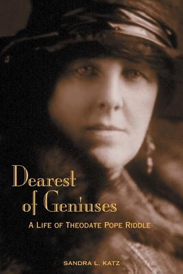 Dearest of Geniuses: A Life of Theodate Pope Riddle - Katz, Sandra L