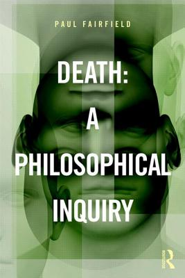 Death: A Philosophical Inquiry - Fairfield, Paul