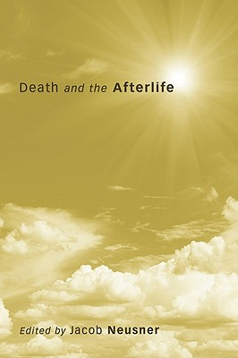Death and the Afterlife - Neusner, Jacob, PhD (Editor)