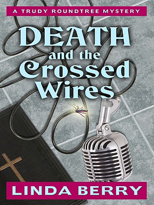 Death and the Crossed Wires - Berry, Linda