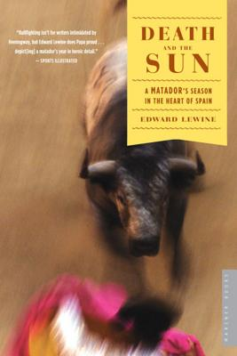 Death and the Sun: A Matador's Season in the Heart of Spain - Lewine, Edward