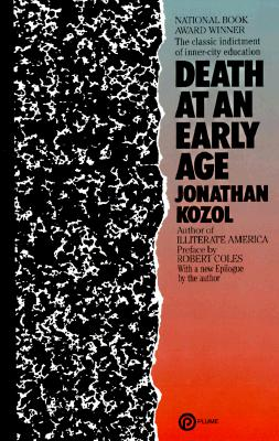 Death at an Early Age: The Classic Indictment of Inner-City Education - Kozol, Jonathan, and Coles, Robert (Preface by)