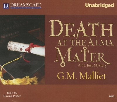Death at the Alma Mater: A St. Just Mystery - Malliet, G M, and Porter, Davina (Narrator)
