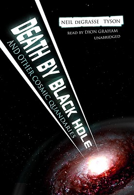 Death by Black Hole: And Other Cosmic Quandaries - Tyson, Neil DeGrasse, Professor, and Graham, Dion (Read by)