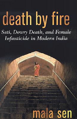 Death by Fire: Sati, Dowry Death, and Female Infanticide in Modern India - Sen, Mala