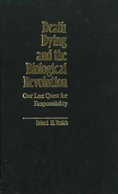 Death, Dying, and the Biological Revolution: Our Last Quest for Responsibility - Veatch, Robert M